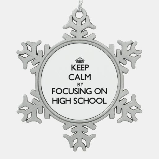 Keep Calm by focusing on High School Ornaments