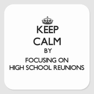 Keep Calm by focusing on High School Reunions Square Sticker