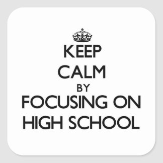 Keep Calm by focusing on High School Square Stickers