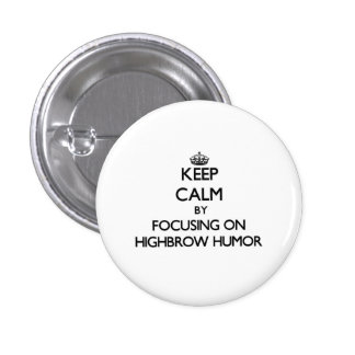 Keep Calm by focusing on Highbrow Humor Buttons