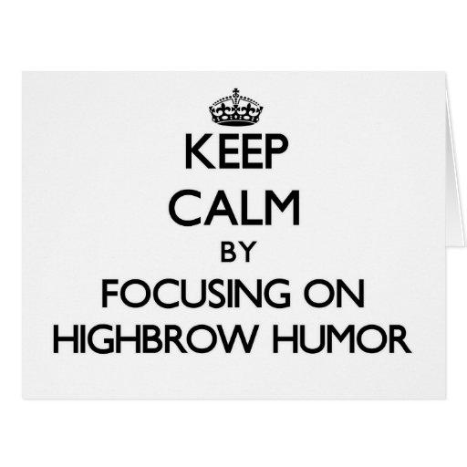 Keep Calm by focusing on Highbrow Humor Card