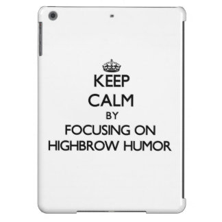 Keep Calm by focusing on Highbrow Humor Case For iPad Air