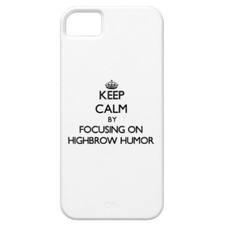 Keep Calm by focusing on Highbrow Humor iPhone 5 Cover