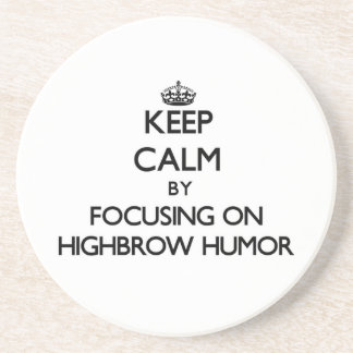 Keep Calm by focusing on Highbrow Humor Coasters