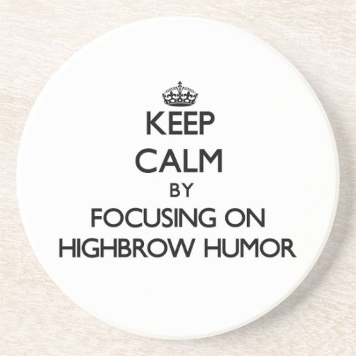 Keep Calm by focusing on Highbrow Humor Coasters
