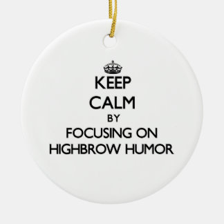 Keep Calm by focusing on Highbrow Humor Christmas Ornaments