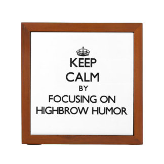 Keep Calm by focusing on Highbrow Humor Pencil Holder