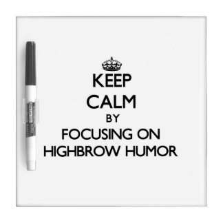 Keep Calm by focusing on Highbrow Humor Dry Erase Whiteboards