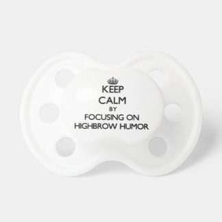 Keep Calm by focusing on Highbrow Humor Baby Pacifiers
