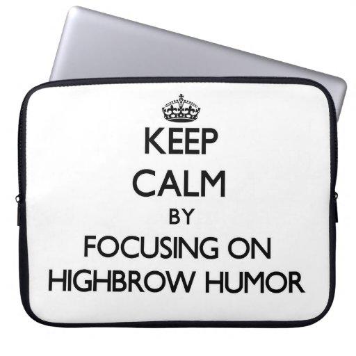 Keep Calm by focusing on Highbrow Humor Laptop Sleeves