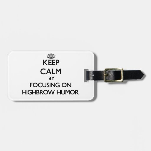 Keep Calm by focusing on Highbrow Humor Travel Bag Tag