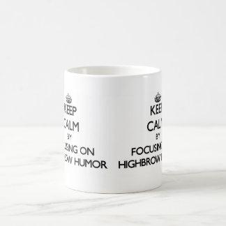 Keep Calm by focusing on Highbrow Humor Coffee Mug