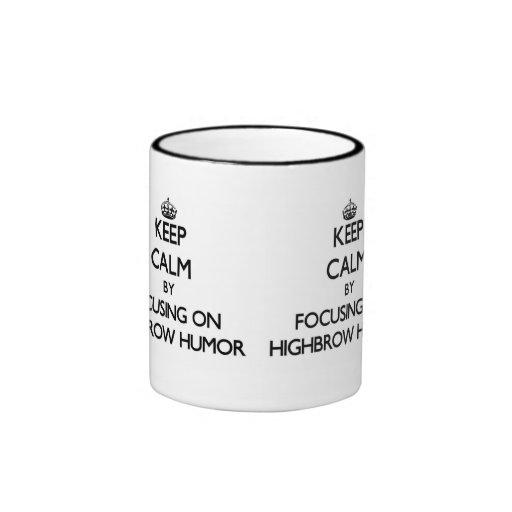 Keep Calm by focusing on Highbrow Humor Coffee Mugs