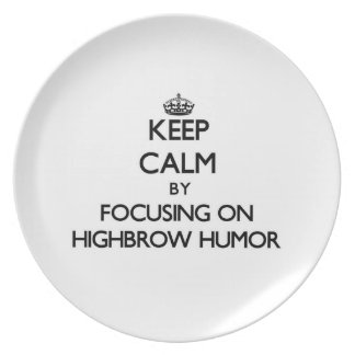 Keep Calm by focusing on Highbrow Humor Party Plates