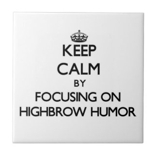 Keep Calm by focusing on Highbrow Humor Ceramic Tiles
