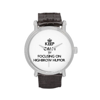 Keep Calm by focusing on Highbrow Humor Wristwatch
