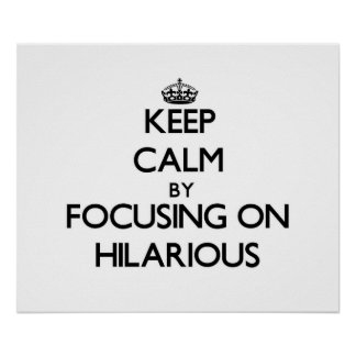 Keep Calm by focusing on Hilarious Posters