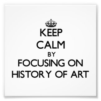 Keep calm by focusing on History Of Art Photo Print