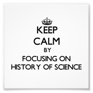 Keep calm by focusing on History Of Science Photo