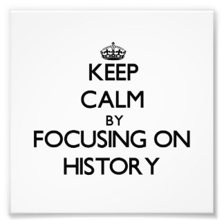 Keep Calm by focusing on History Photograph