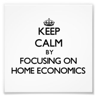 Keep Calm by focusing on Home Economics Photo Art