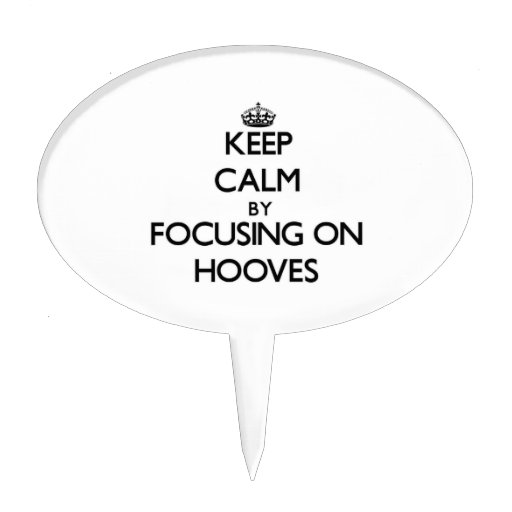 Keep Calm by focusing on Hooves Cake Pick