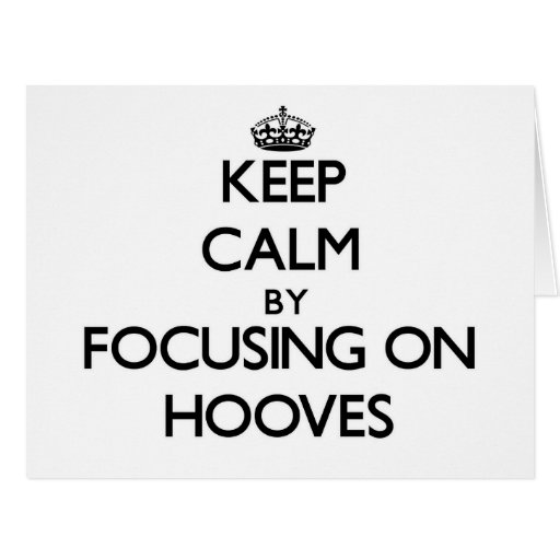 Keep Calm by focusing on Hooves Greeting Card