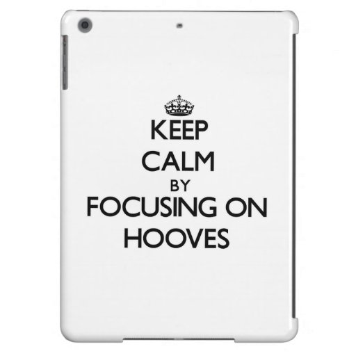 Keep Calm by focusing on Hooves iPad Air Cover