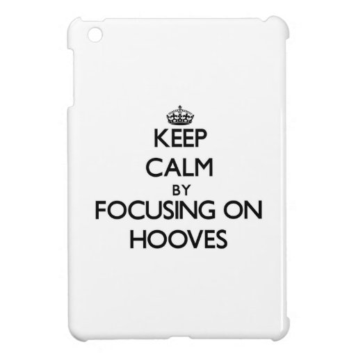 Keep Calm by focusing on Hooves iPad Mini Covers