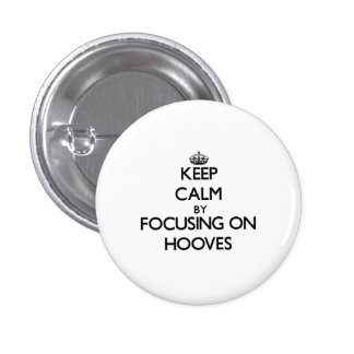 Keep Calm by focusing on Hooves Pinback Buttons