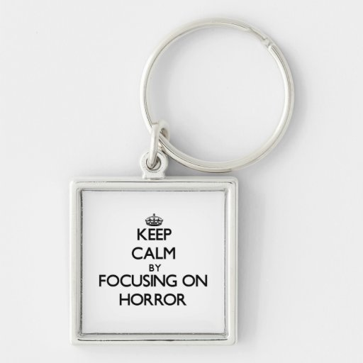 Keep Calm by focusing on Horror Keychain