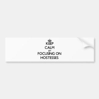 Keep Calm by focusing on Hostesses Bumper Sticker