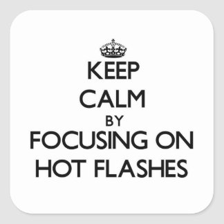Keep Calm by focusing on Hot Flashes Square Stickers
