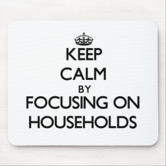 Keep Calm by focusing on Households Mouse Pads