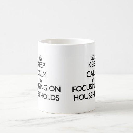 Keep Calm by focusing on Households Mugs
