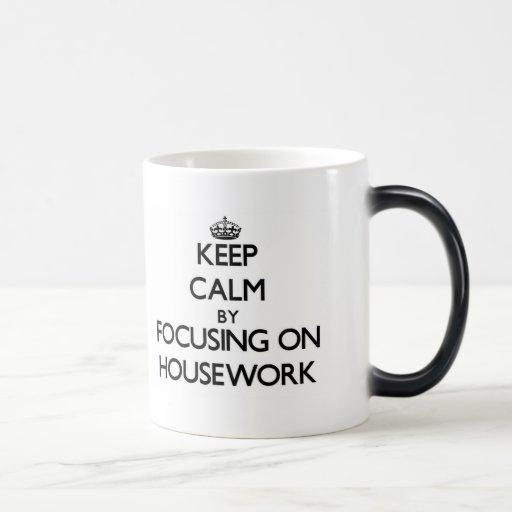 Keep Calm by focusing on Housework Coffee Mug