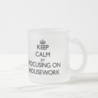 Keep Calm by focusing on Housework Frosted Glass Mug