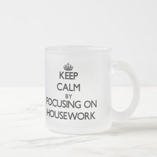 Keep Calm by focusing on Housework Mugs