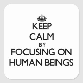 Keep Calm by focusing on Human Beings Sticker