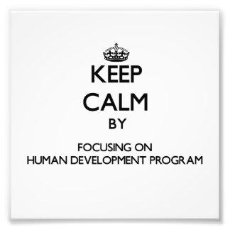 Keep calm by focusing on Human Development Program Photo Art