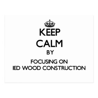 Keep calm by focusing on Ied Wood Construction Post Cards