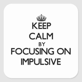 Keep Calm by focusing on Impulsive Stickers