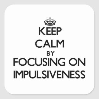 Keep Calm by focusing on Impulsiveness Stickers