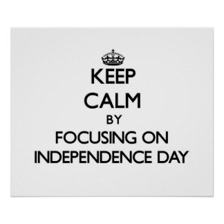 Keep Calm by focusing on Independence Day Posters