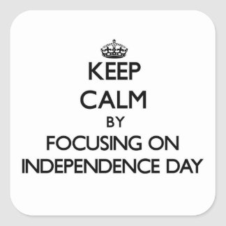Keep Calm by focusing on Independence Day Square Sticker