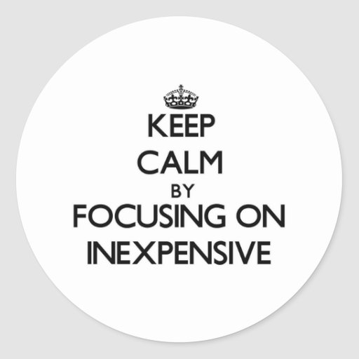 Keep Calm by focusing on Inexpensive Sticker
