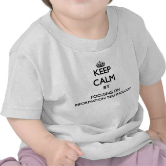Keep Calm by focusing on Information Technology T Shirt