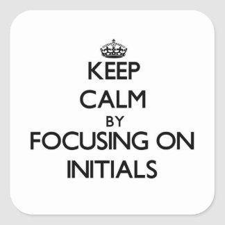 Keep Calm by focusing on Initials Square Stickers