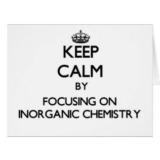 Keep calm by focusing on Inorganic Chemistry Greeting Card
