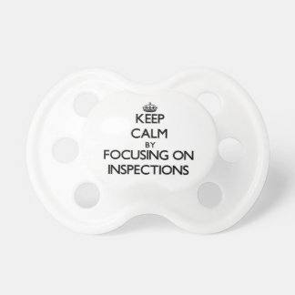 Keep Calm by focusing on Inspections Baby Pacifiers
